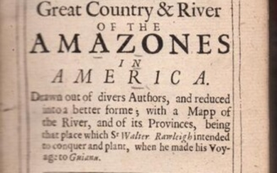 AN HISTORICAL & GEOGRAPHICA DESCRIPTION OF THE GREAT COUNTRY & RIVER OF THE AMAZONES IN AMERICA. Drawn out of divers Authors, and reduced into a better forme; with a Mapp of the River, and of its Provinces, Being that Place which Sr. Walter Rawleigh...