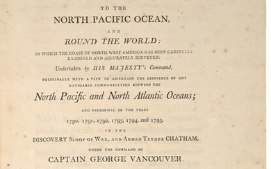 VANCOUVER, GEORGE | A Voyage of Discovery to the North Pacific Ocean, and Round the World; in which the coast of North-West America has been carefully examined and accurately surveyed... [Edited by John Vancouver]. London: printed for G.G. & J...